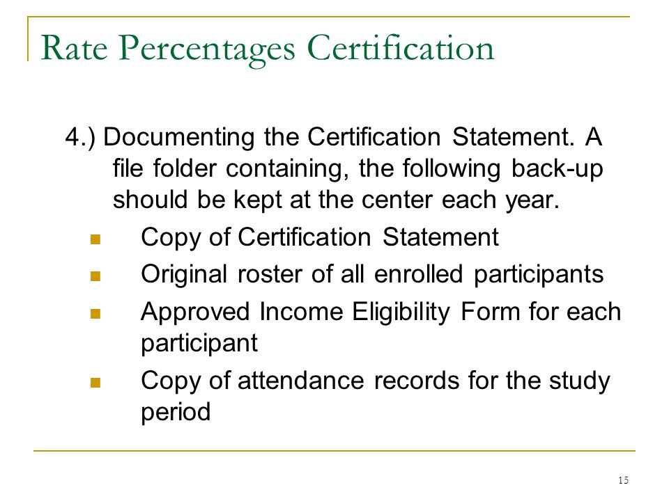 15 Rate Percentages Certification 4.) Documenting the Certification Statement. A file folder containing, the following back-up should be kept at the c