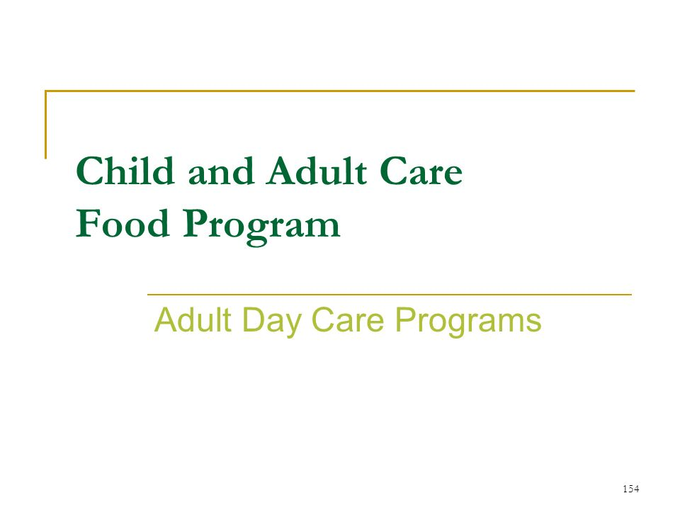 154 Child and Adult Care Food Program Adult Day Care Programs