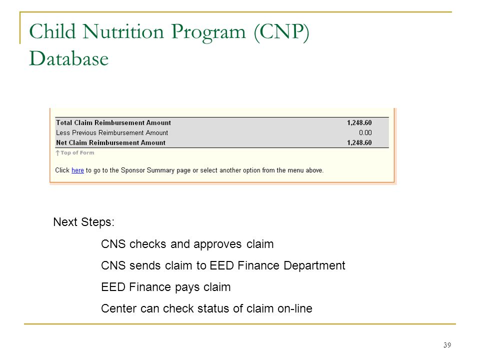 39 Child Nutrition Program (CNP) Database Next Steps: CNS checks and approves claim CNS sends claim to EED Finance Department EED Finance pays claim C
