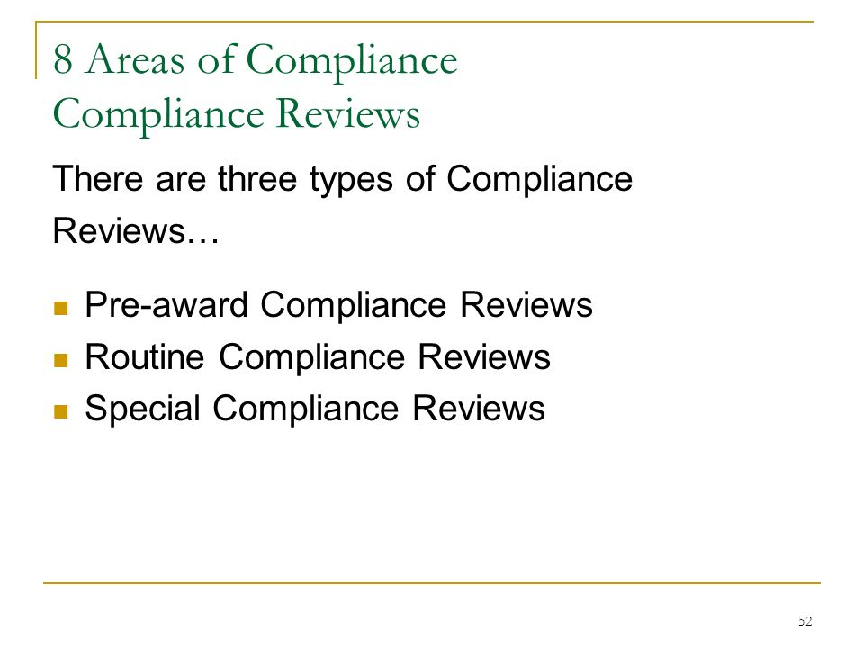 52 8 Areas of Compliance Compliance Reviews There are three types of Compliance Reviews… Pre-award Compliance Reviews Routine Compliance Reviews Speci