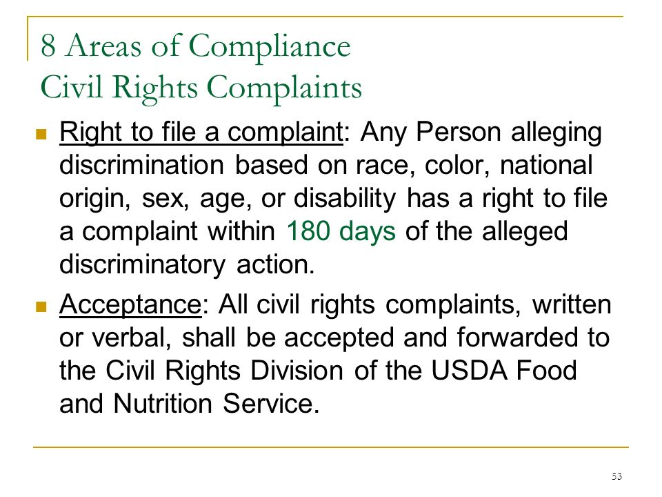 53 8 Areas of Compliance Civil Rights Complaints Right to file a complaint: Any Person alleging discrimination based on race, color, national origin,