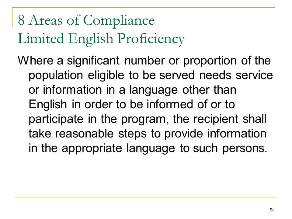 56 8 Areas of Compliance Limited English Proficiency Where a significant number or proportion of the population eligible to be served needs service or