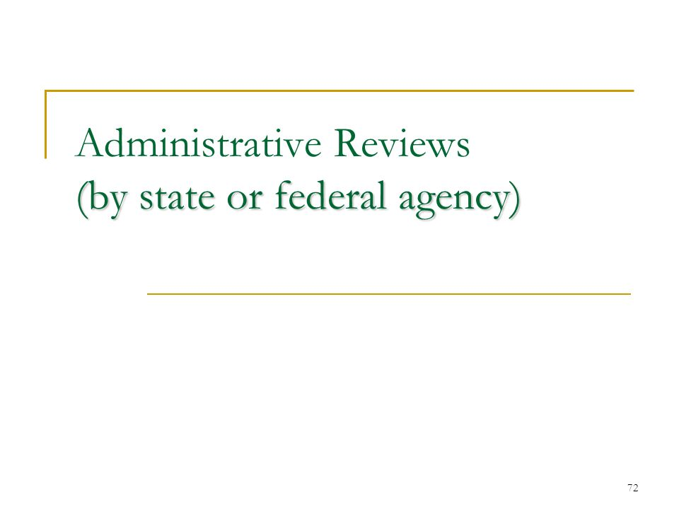 72 (by state or federal agency) Administrative Reviews (by state or federal agency)