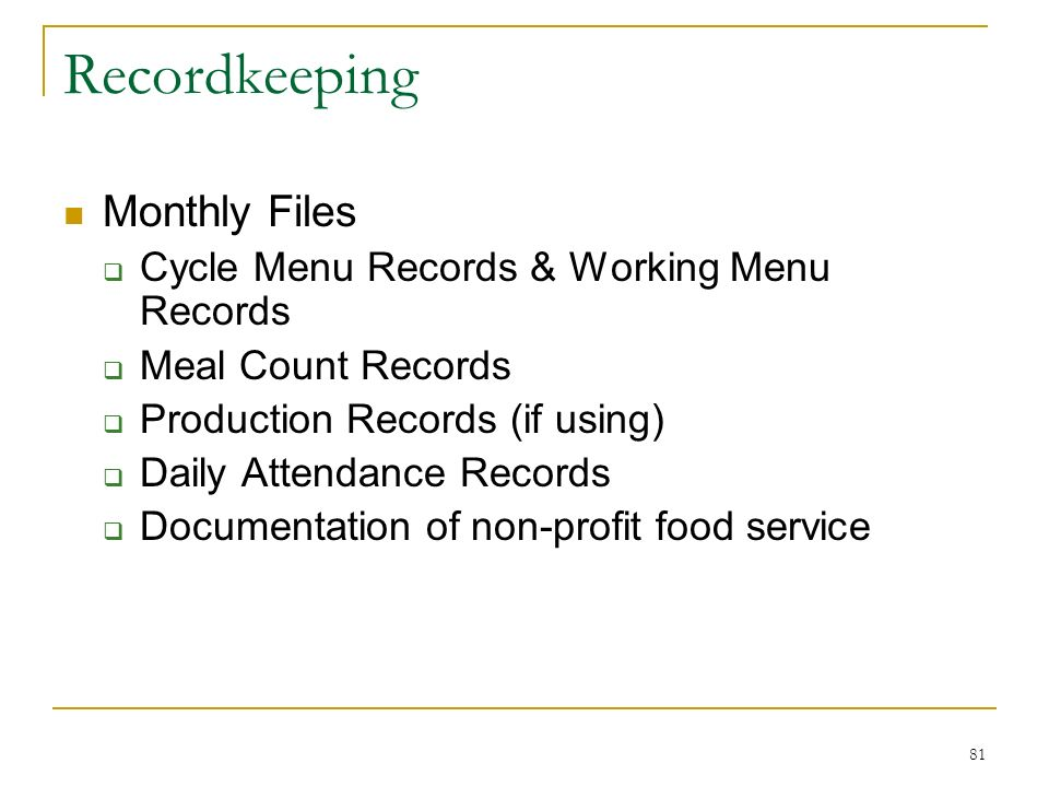 81 Recordkeeping Monthly Files Cycle Menu Records & Working Menu Records Meal Count Records Production Records (if using) Daily Attendance Records Doc