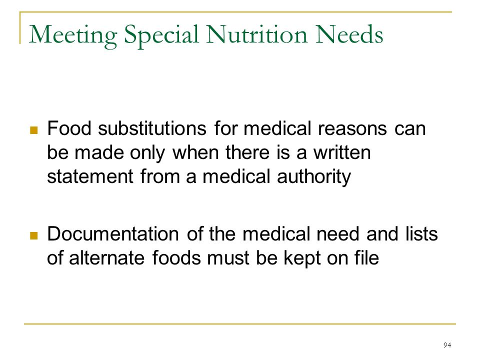 94 Meeting Special Nutrition Needs Food substitutions for medical reasons can be made only when there is a written statement from a medical authority