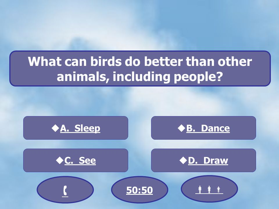 What can birds do better than other animals, including people? C. See B. Dance