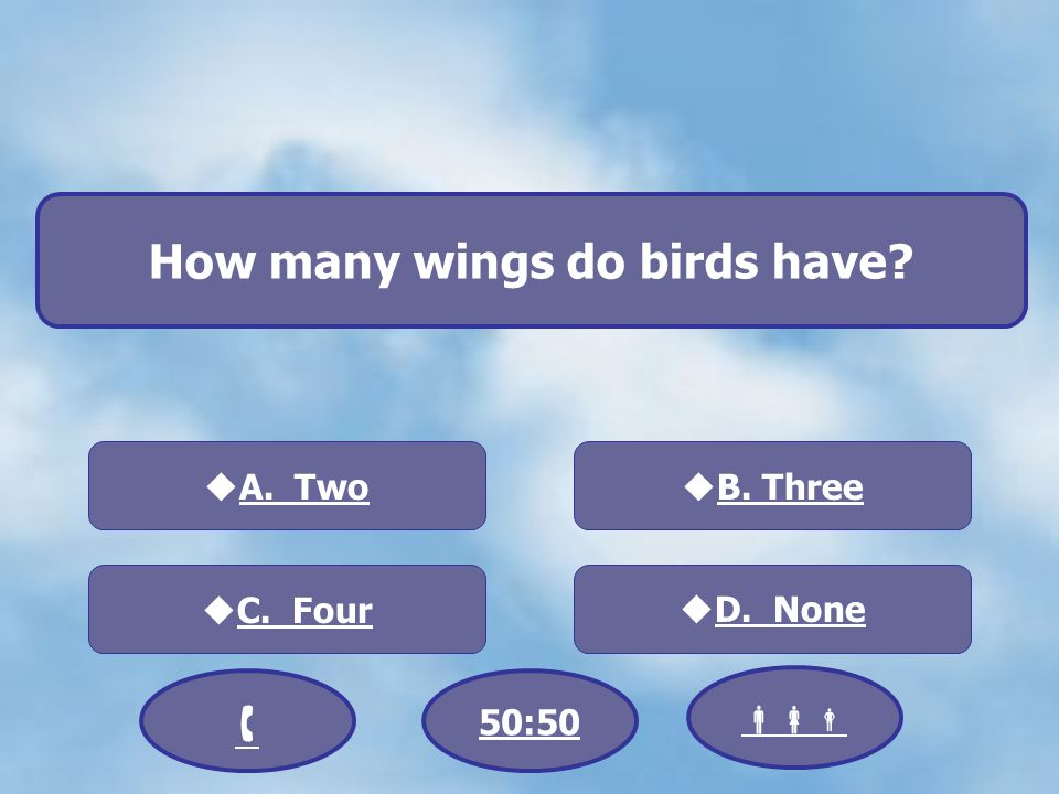 How many wings do birds have A. Two C. Four