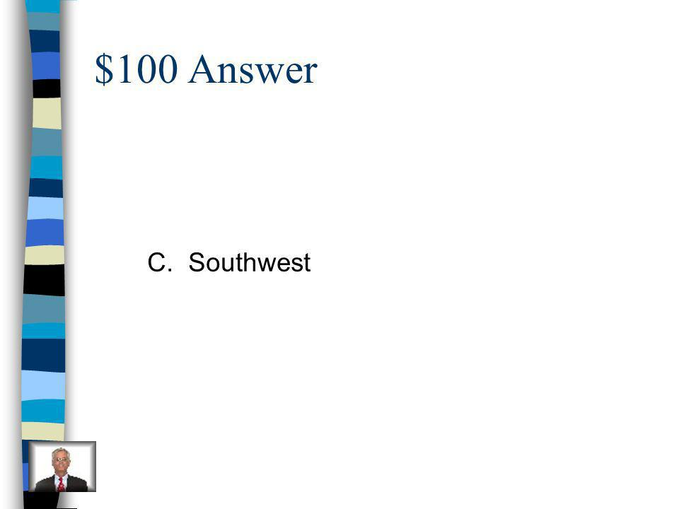 $100 Question The Pueblo American Indians live in the: A.