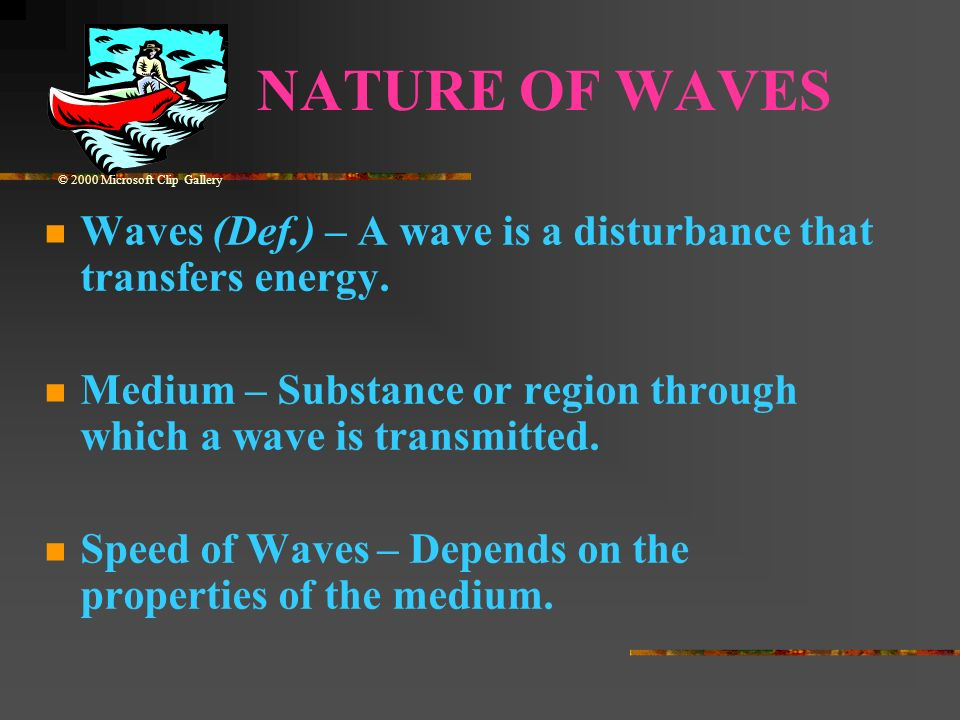 WAVES: SOUND & LIGHT Waves carry energy from one place to another © 2000 Microsoft Clip Gallery