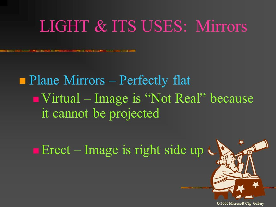 Light & Its Uses: Mirrors Reflection Vocabulary Optical Axis – Base line through the center of a mirror or lens Focal Point – Point where reflected or