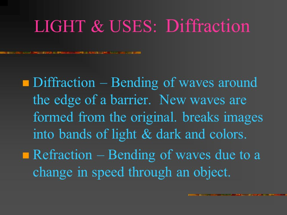 LIGHT & USES: Optical Instruments LASERS Holography – Use of Lasers to create 3-D images Fiber Optics – Light energy transferred through long, flexibl