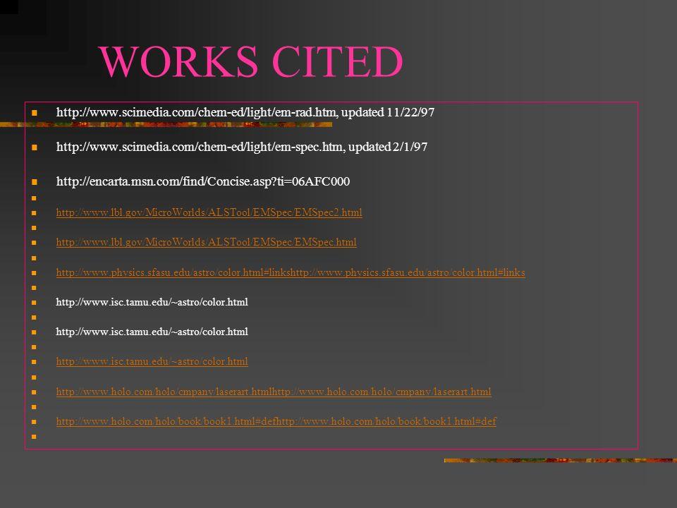 References http://www.scimedia.com/chem-ed/light/em-rad.htm, updated 11/22/97 http://www.isc.tamu.edu/~astro/color.html http://www.isc.tamu.edu/~astro