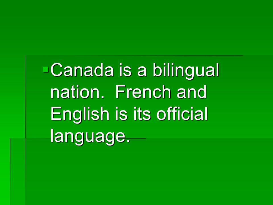 Canada is a bilingual nation.French and English is its official language.