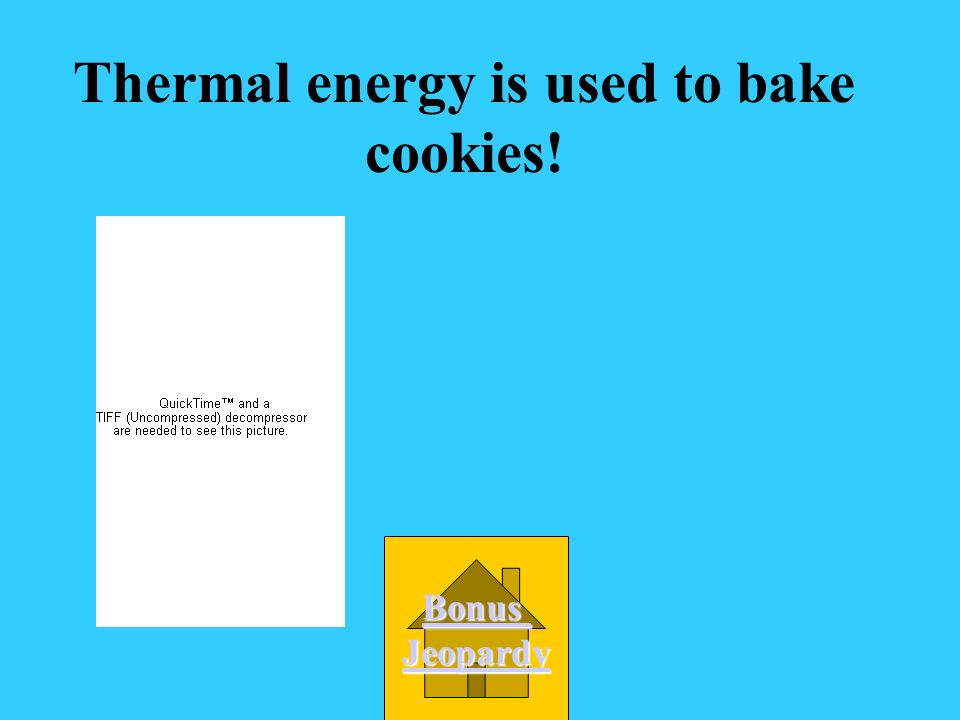 You use this energy to bake cookies A. Thermal D. Mechanical C. Nuclear B. Light
