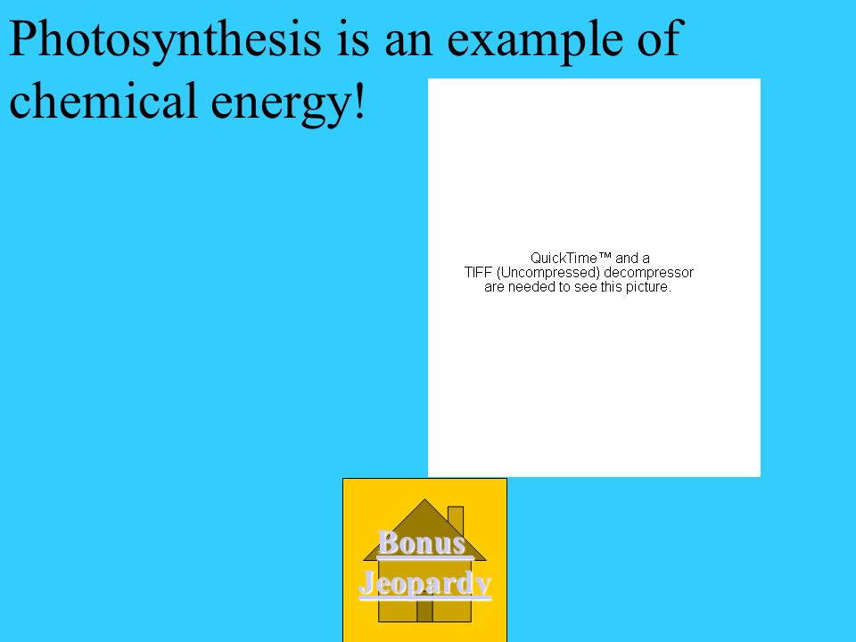 Photosynthesis is an example of A. Heat Energy D.