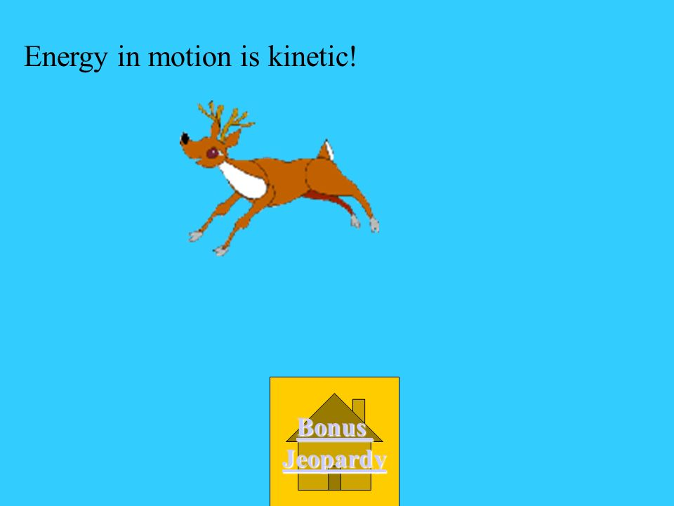 A Kinetic Energy Energy in motion is called D Still energy C Stored Energy B Potential Energy