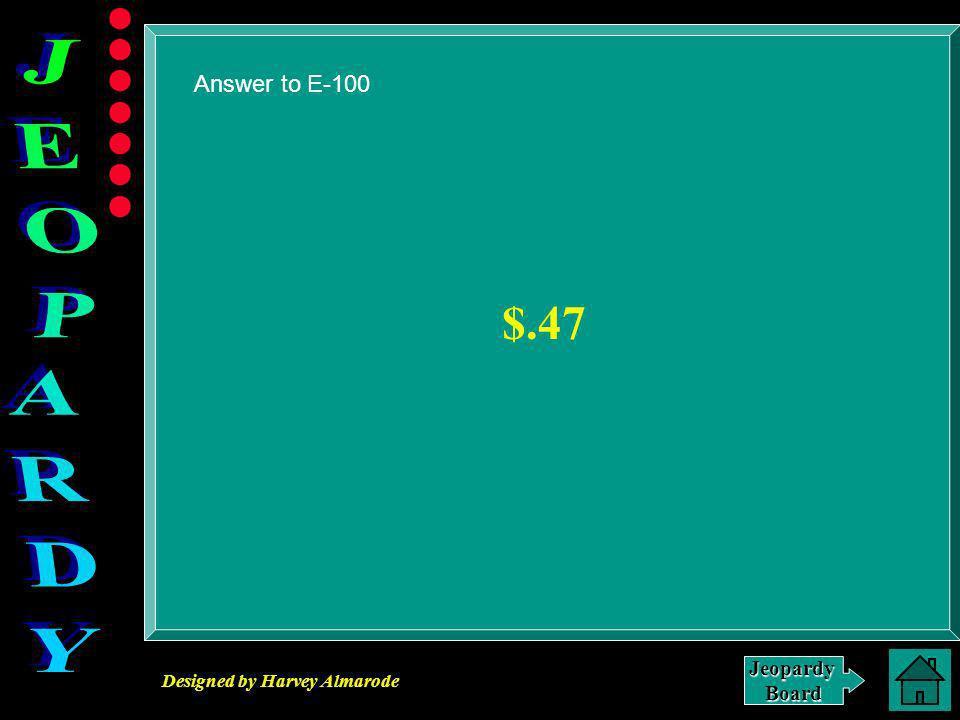 Designed by Harvey Almarode JeopardyBoard E-100 Click for Answer
