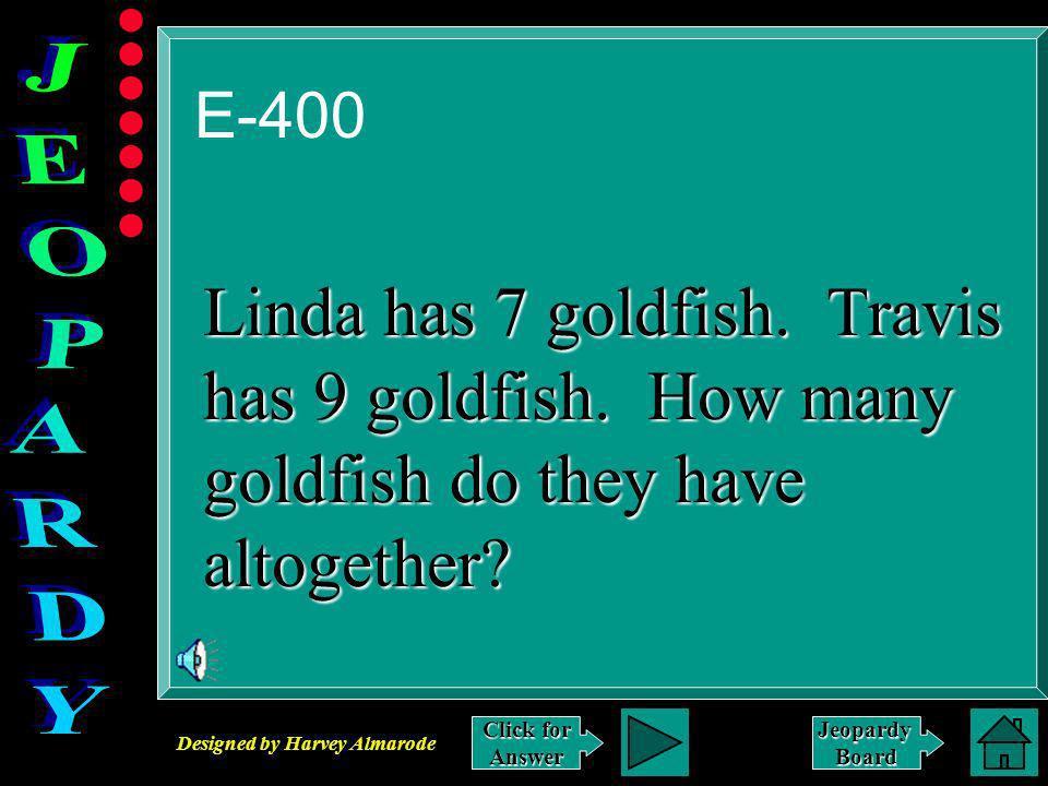 Designed by Harvey Almarode JeopardyBoard Answer to E-300 17 – 9 = 8
