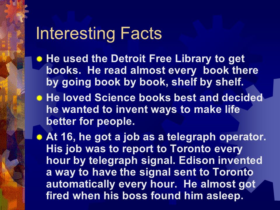 Interesting Facts About Thomas Alva Edison At the age of 12 years old, he got his first job selling newspapers and candy to passengers on the trains.