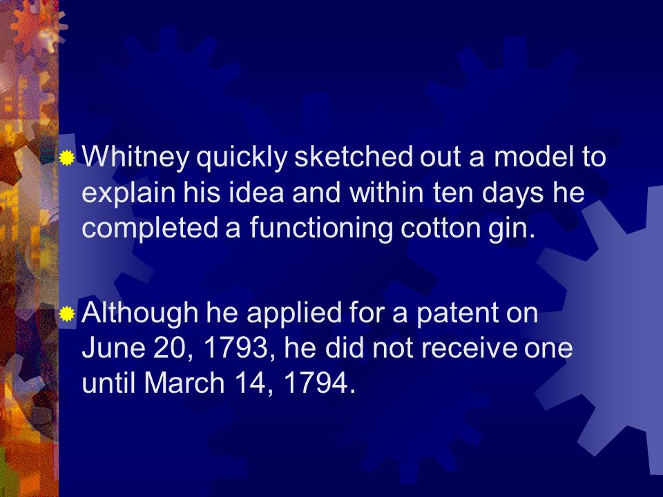 How it all started... Upon graduating from college in 1792, Whitney traveled south, ending up at Greene Plantation near Savannah, Georgia. During his