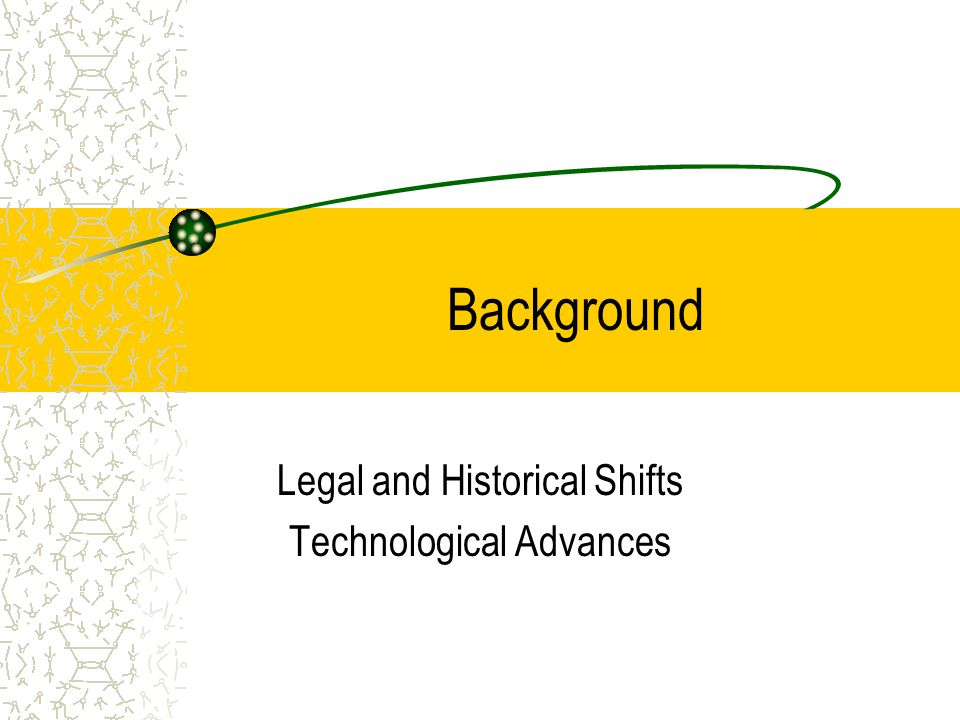 Background Legal and Historical Shifts Technological Advances