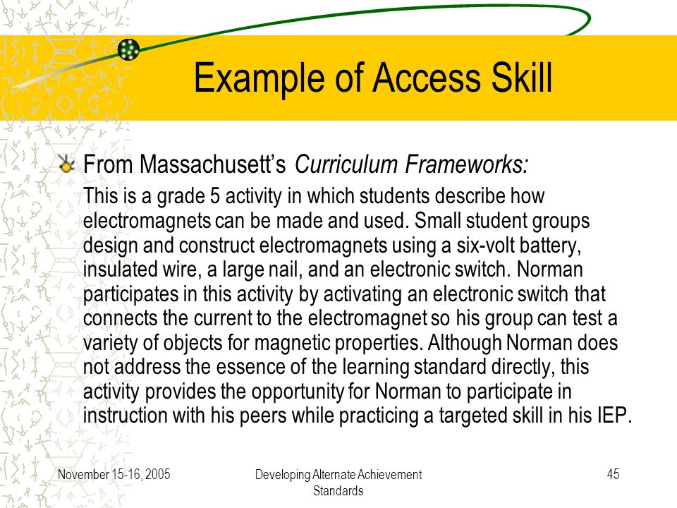 November 15-16, 2005Developing Alternate Achievement Standards 45 Example of Access Skill From Massachusetts Curriculum Frameworks: This is a grade 5