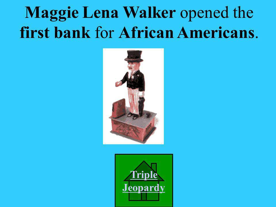 B. Maggie Lena Walker A. Harriet Beechers Stowe C. James Madison D. James Monroe She opened the first bank for African Americans. Picture Credit: http