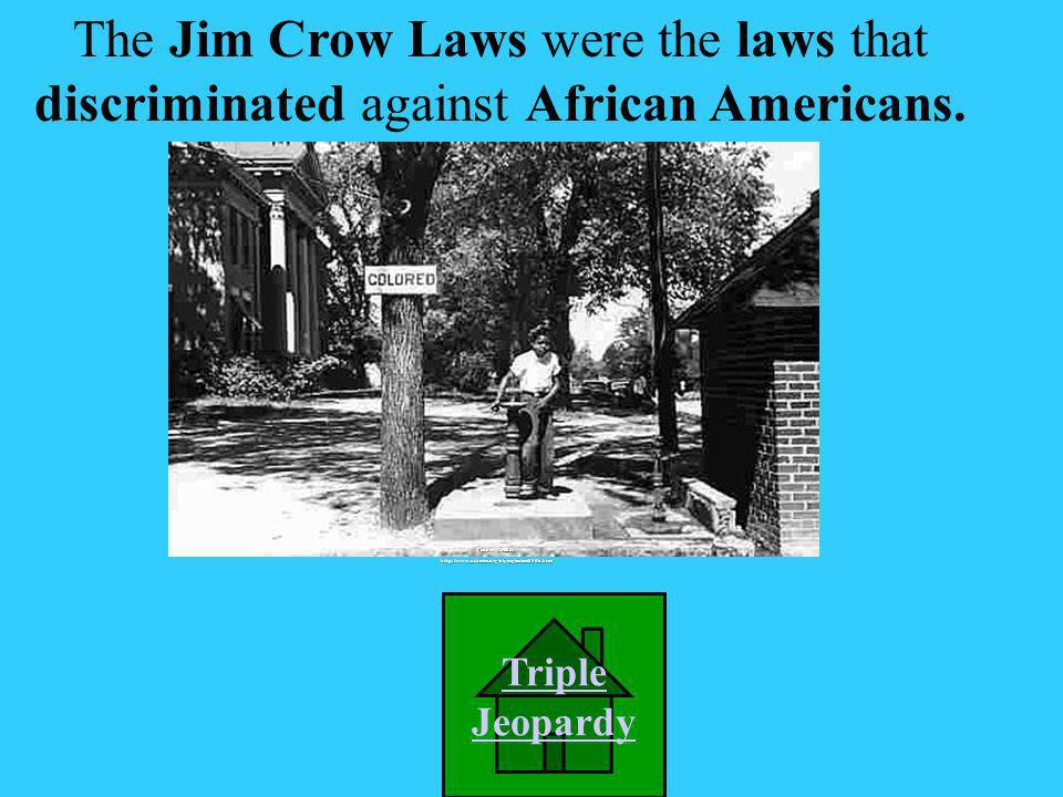 A. Black Codes B. Jim Crow Laws C. Equal Laws D. John Dowey Laws What were the laws that discriminated against African Americans?