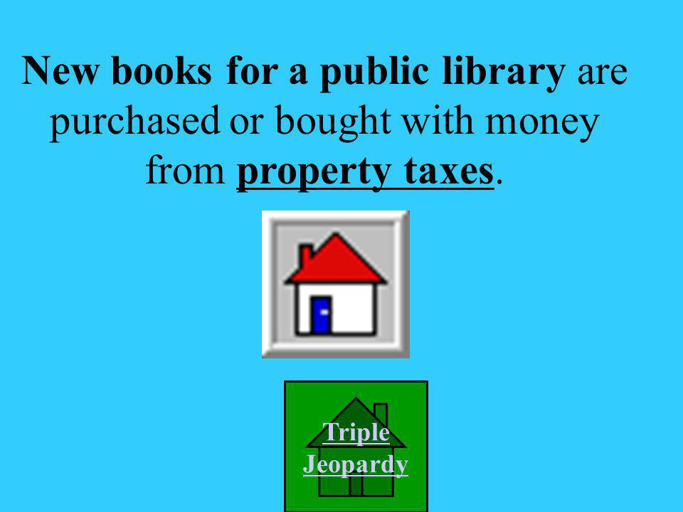 New books for a public library are purchased or bought with money from what taxes? A. income B. excise C. property D sales
