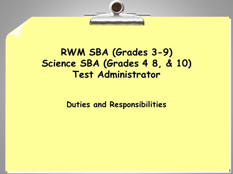 1 RWM SBA (Grades 3-9) Science SBA (Grades 4 8, & 10) Test Administrator Duties and Responsibilities