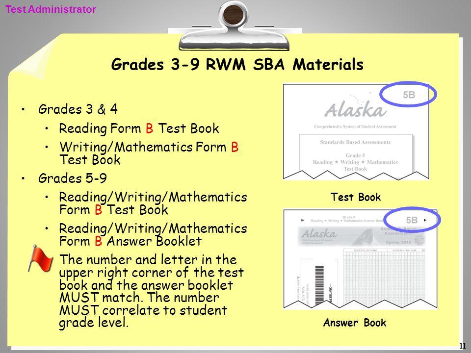 11 Grades 3-9 RWM SBA Materials Grades 3 & 4 Reading Form B Test Book Writing/Mathematics Form B Test Book Grades 5-9 Reading/Writing/Mathematics Form