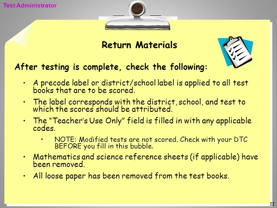 22 Return Materials A precode label or district/school label is applied to all test books that are to be scored. The label corresponds with the distri
