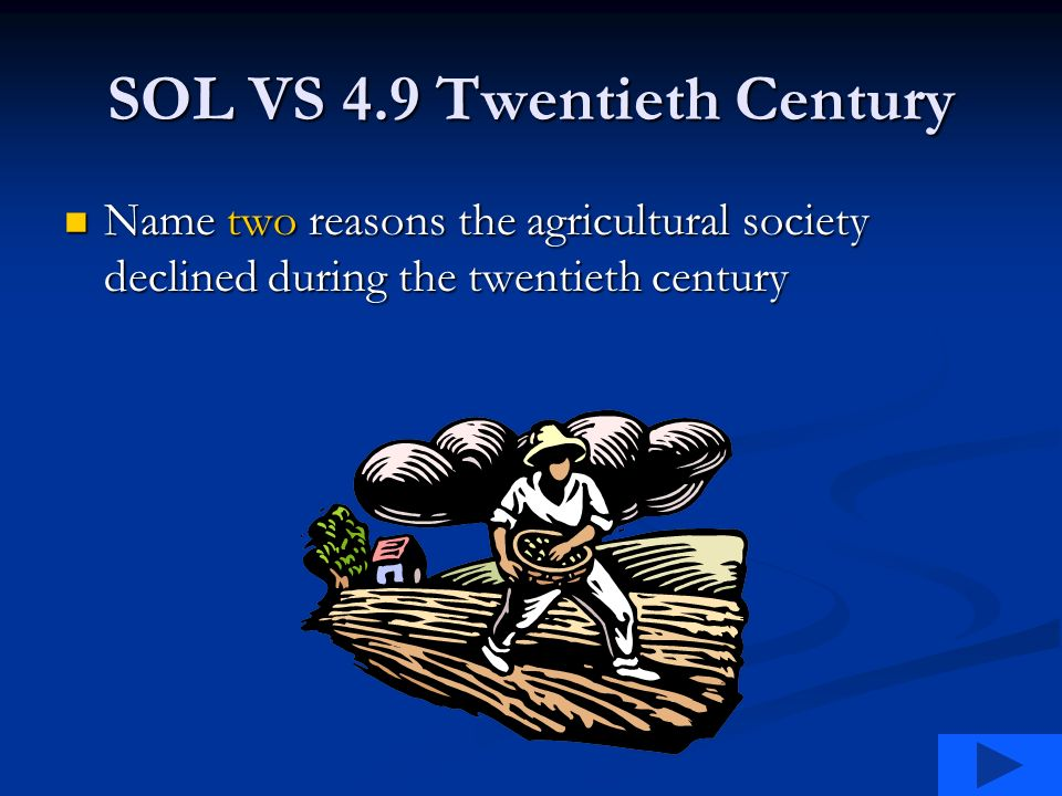 SOL VS 4.9 Twentieth Century Name two reasons the agricultural society declined during the twentieth century Name two reasons the agricultural society declined during the twentieth century