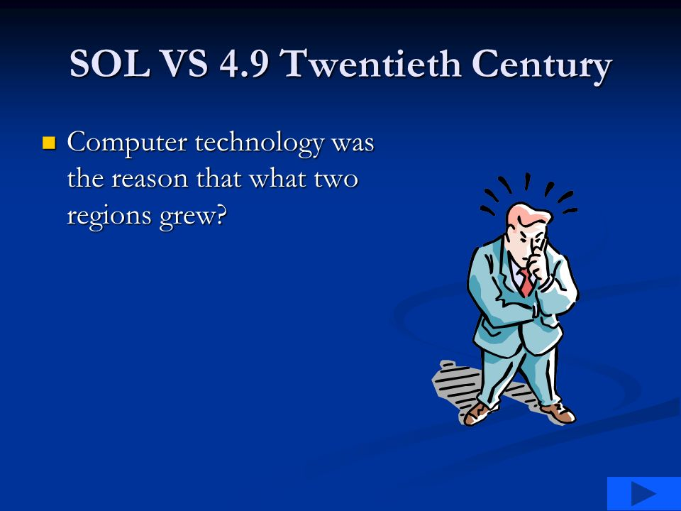 SOL VS 4.9 Twentieth Century Computer technology was the reason that what two regions grew.