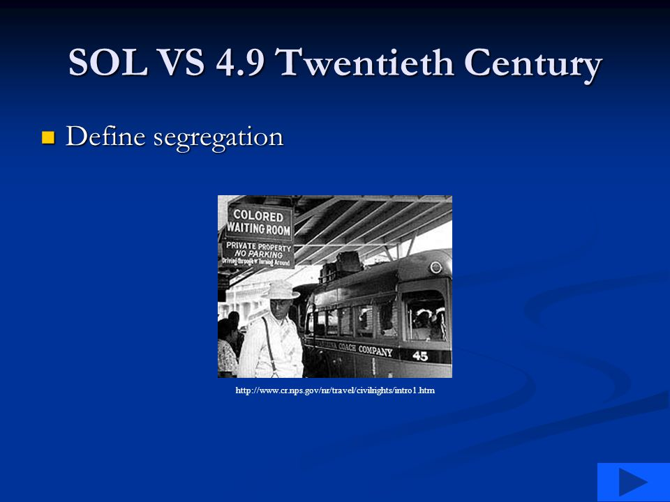 SOL VS 4.9 Twentieth Century Define segregation Define segregation http://www.cr.nps.gov/nr/travel/civilrights/intro1.htm