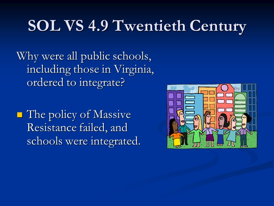 SOL VS 4.9 Twentieth Century Why were all public schools, including those in Virginia, ordered to integrate.