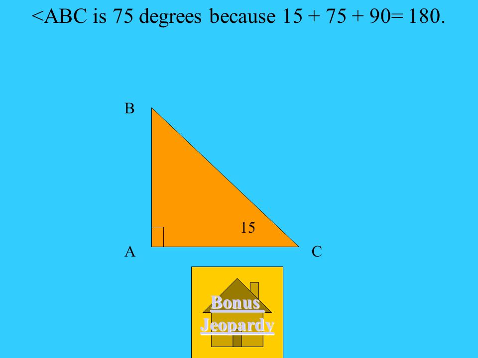 What is <ABC? A. 90 D. 75 C. 65 B. 55 15 A B C