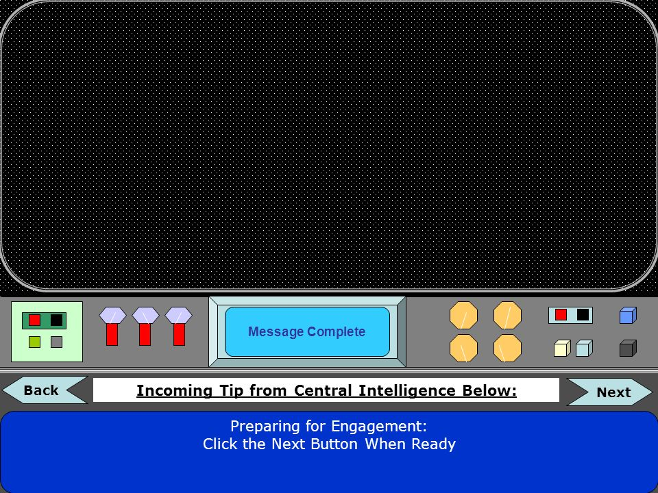 INCOMING MESSAGE FROM HIGH COMMAND Incoming Tip from Central Intelligence Below: Back Next Welcome Alliance Decoder We are so grateful that you have a