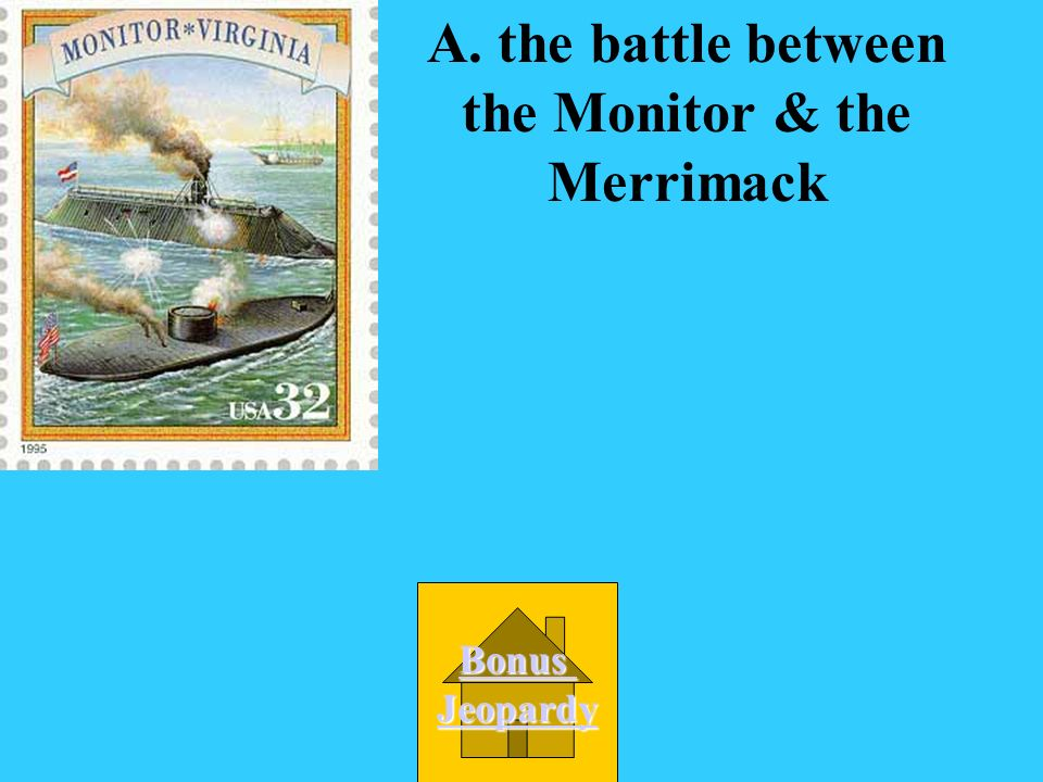 Lincoln used the Union navy to blockade Southern ports. What happened next? A. the battle between the Monitor & the Merrimack B. Lee surrendered to Gr