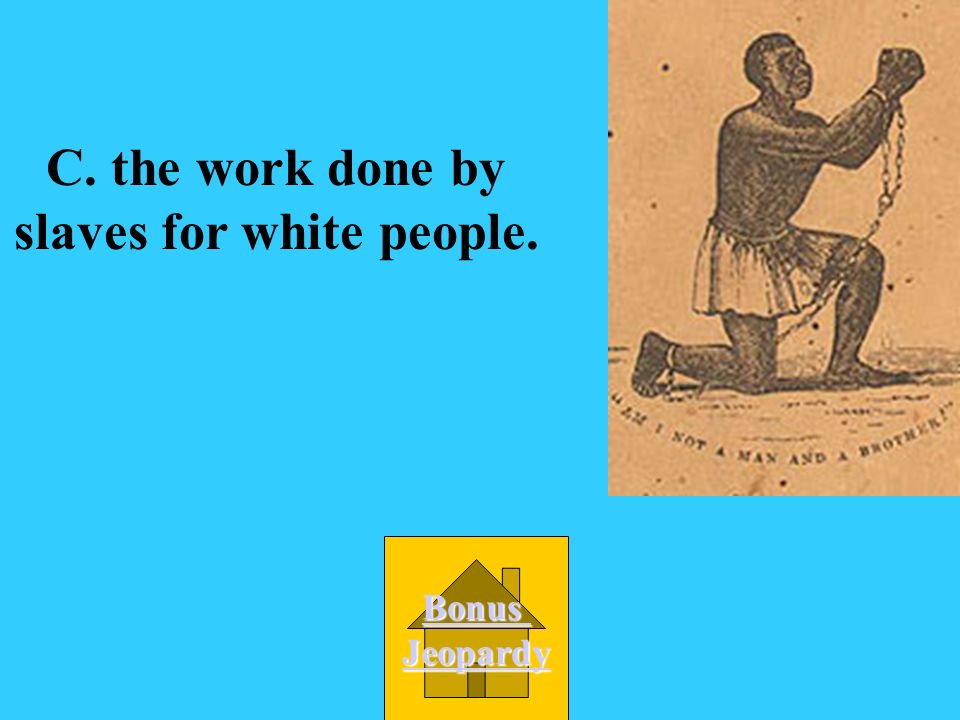 The phrase slave labor refers to A.the freedom the slaves wished for.