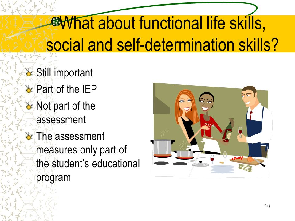 10 What about functional life skills, social and self-determination skills.
