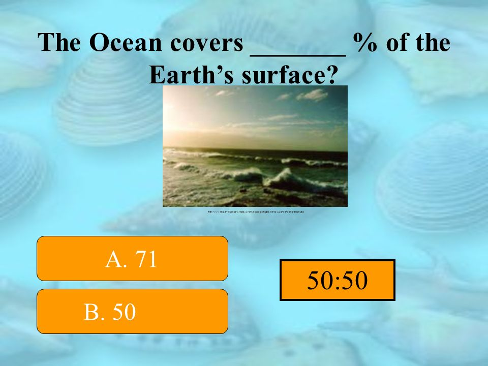 The Ocean covers _______ % of the Earths surface.B.