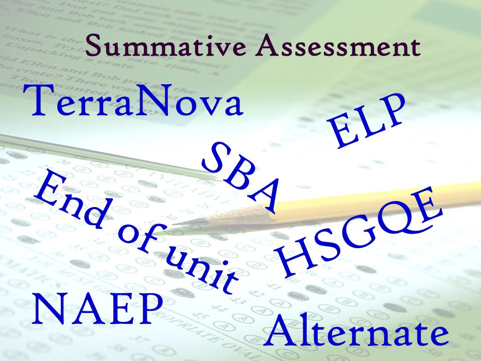 July 2007Alaska Department of Education and Early Development31 Summative Assessment SBA HSGQE End of unit ELP TerraNova Alternate NAEP