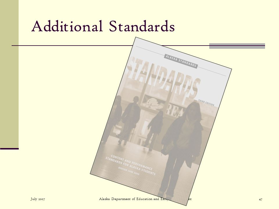 July 2007Alaska Department of Education and Early Development47 Additional Standards