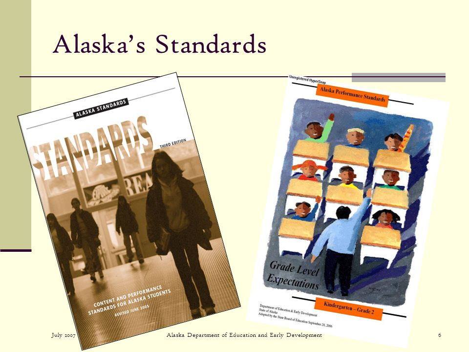July 2007Alaska Department of Education and Early Development6 Alaskas Standards
