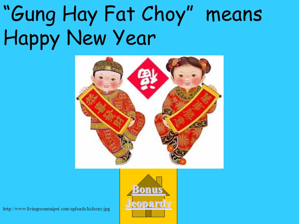 Gung Hay Fat Choy means A. Hello D. Happy New Year C. Great Wall of China B. Chopsticks http://www.cardmaster.com/card/Chinese%20New%20Year/Post%20Car
