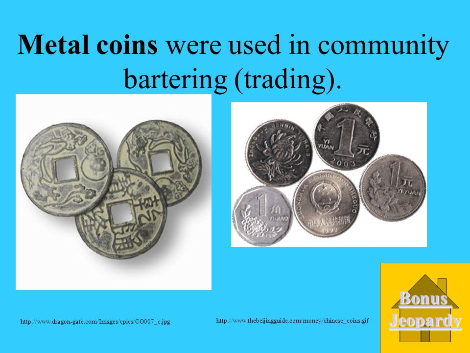 A. silk The Chinese used ______ in community bartering (trading). B. Dollars C. Rice D. Metal coins http://www.brawnerart.com/images/watercoloreditori
