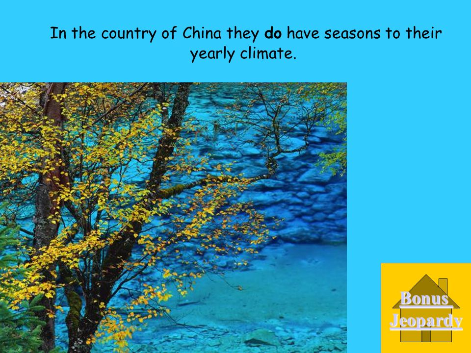 In the country of China they ______ have seasons to their yearly climate. B. dont A. do http://www.u.arizona.edu/~jingmei/jiuzaigou01.JPG