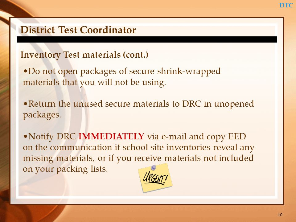10 DTC District Test Coordinator Inventory Test materials (cont.) Do not open packages of secure shrink-wrapped materials that you will not be using.
