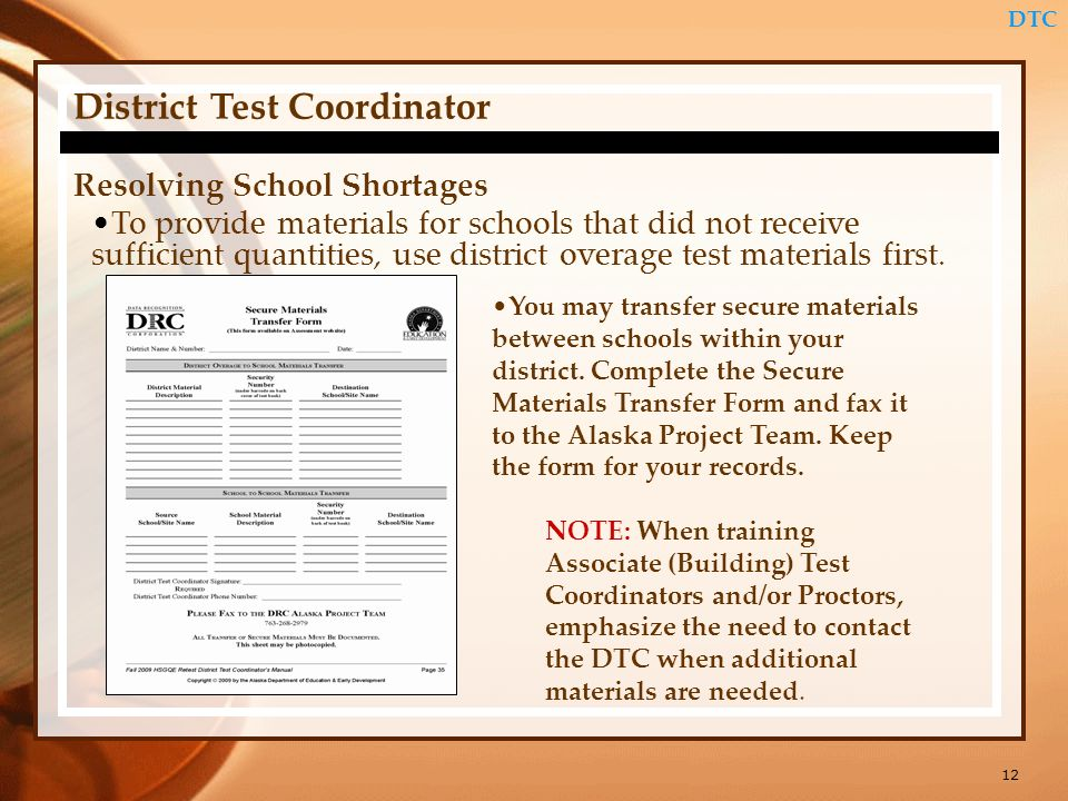 12 DTC District Test Coordinator Resolving School Shortages To provide materials for schools that did not receive sufficient quantities, use district overage test materials first.